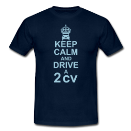 T-Shirt : Keep Calm and drive a 2cv